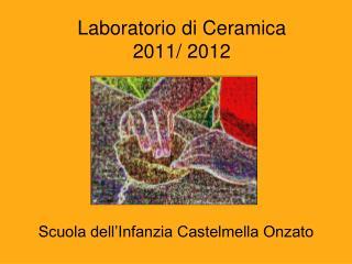 Laboratorio di Ceramica  2011/ 2012