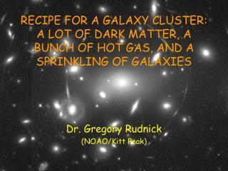 Dr. Gregory Rudnick (NOAO/Kitt Peak)