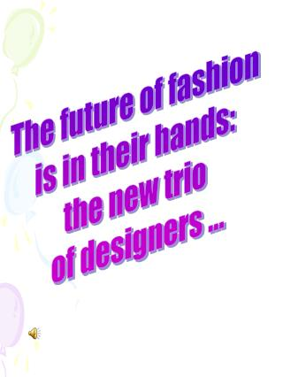 The future of fashion  is in their hands:  the new trio  of designers ...