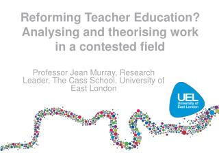 Reforming Teacher Education? Analysing and theorising work in a contested field