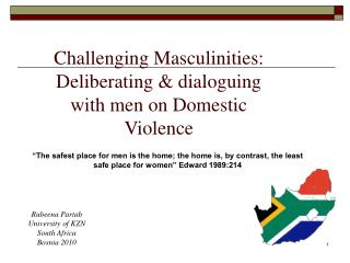 Challenging Masculinities: Deliberating  dialoguing with men on Domestic Violence