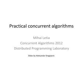 Practical concurrent algorithms