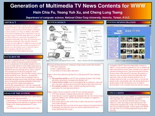 Generation of Multimedia TV News Contents for WWW Hsin Chia Fu, Yeong Yuh Xu, and Cheng Lung Tseng