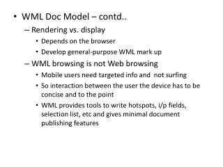 WML Doc Model – contd.. Rendering vs. display Depends on the browser