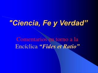 """""""Ciencia, Fe y Verdad"""""""