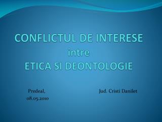 CONFLICTUL DE INTERESE intre ETICA SI DEONTOLOGIE
