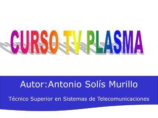 Autor:Antonio Sol s Murillo  T cnico Superior en Sistemas de Telecomunicaciones
