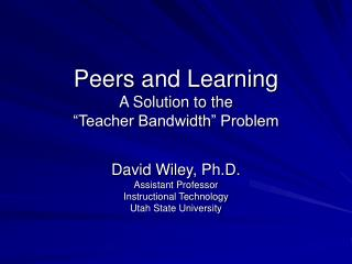 "Peers and Learning A Solution to the  ""Teacher Bandwidth"" Problem"