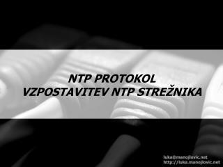 NTP PROTOKOL VZPOSTAVITEV NTP STREŽNIKA