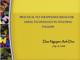 PRACTICAL YET INEXPENSIVE IDEAS FOR USING TECHNOLOGY IN TEACHING ENGLISH Dao Nguyen Anh Duc