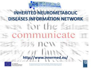 INHERITED NEUROMETABOLIC DISEASES INFORMATION NETWORK