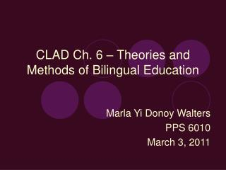 CLAD Ch. 6 – Theories and Methods of Bilingual Education