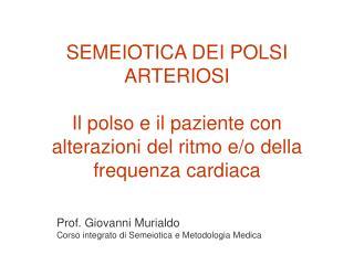 SEMEIOTICA DEI POLSI ARTERIOSI  Il polso e il paziente con alterazioni del ritmo e