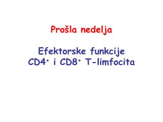 Prošla nedelja Efektorske funkcije CD4 +  i CD8 +  T-limfocita