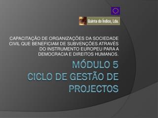 MÓDULO 5 Ciclo de Gestão de Projectos