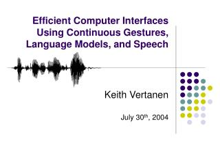Efficient Computer Interfaces Using Continuous Gestures, Language Models, and Speech