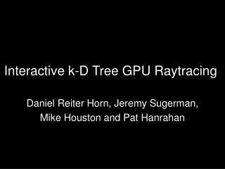 Interactive k-D Tree GPU Raytracing
