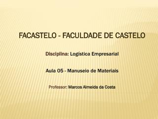 FACASTELO - FACULDADE DE CASTELO Disciplina:  Logística  Empresarial