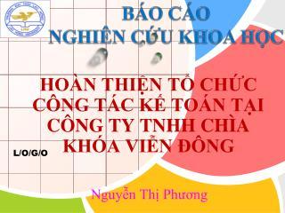 HOÀN THIỆN TỔ CHỨC CÔNG TÁC KẾ TOÁN TẠI CÔNG TY TNHH CHÌA KHÓA VIỄN ĐÔNG Nguyễn Thị Phương