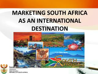 MARKETING SOUTH AFRICA AS AN INTERNATIONAL DESTINATION