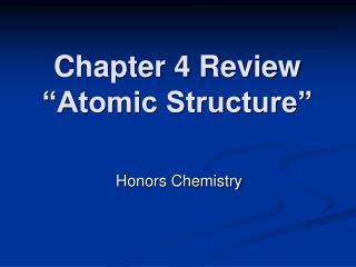 Chapter 4 Review �Atomic Structure�