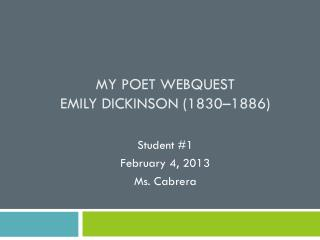 My Poet Webquest Emily  Dickinson  (1830�1886)