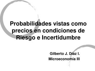 Probabilidades vistas como precios en condiciones de  Riesgo e Incertidumbre