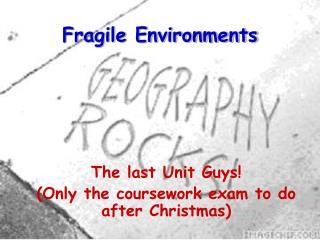 Fragile Environments