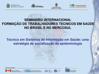 SEMINÁRIO INTERNACIONAL   FORMAÇÃO DE TRABALHADORES TÉCNICOS EM SAÚDE NO BRASIL E NO MERCOSUL