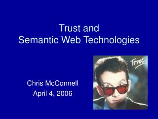 Trust and  Semantic Web Technologies