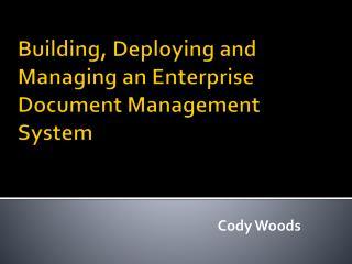 Building, Deploying and Managing an Enterprise Document Management System