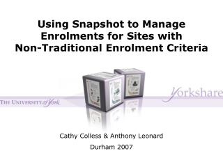 Using Snapshot to Manage Enrolments for Sites with Non-Traditional Enrolment Criteria