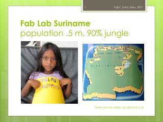 Fab Lab Suriname population .5 m, 90% jungle