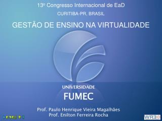 UNIVERSIDADE FUMEC Prof. Paulo Henrique Vieira Magalhães Prof.  Enilton Ferreira Rocha