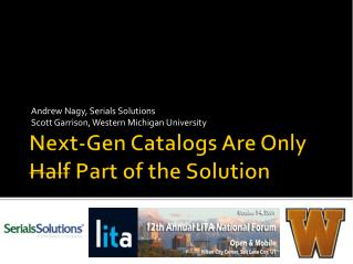 Next-Gen Catalogs Are Only  Half  Part of the Solution