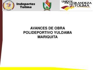 AVANCES DE OBRA POLIDEPORTIVO YULDAMA MARIQUITA