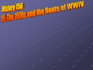 Lecture 17: The 1970s and the Roots of WWIV