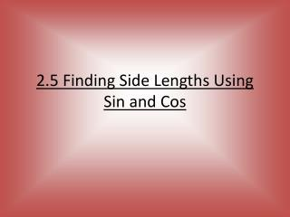 2.5 Finding Side Lengths Using Sin and Cos
