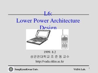 L6: Lower Power Architecture Design