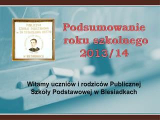 Podsumowanie  roku szkolnego 2013/14