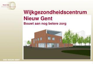 Wijkgezondheidscentrum Nieuw Gent Bouwt aan nog betere zorg