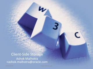 Client-Side Storage Ashok  Malhotra  <ashok.malhotra@oracle