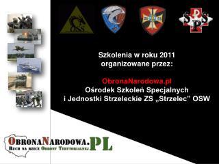 Szkolenia w roku 2011 organizowane przez: ObronaNarodowa.pl