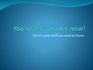 You're a 5 th  grader now!