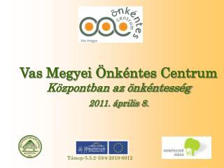 Vas Megyei Önkéntes Centrum Központban az önkéntesség 2011. április 8.