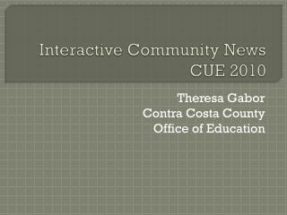 Interactive Community News CUE 2010