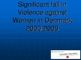 Significant fall in Violence against Women in Denmark  2000-2005