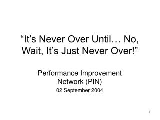 """It's Never Over Until… No, Wait, It's Just Never Over!"""