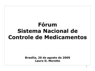 Fórum  Sistema Nacional de Controle de Medicamentos Brasília, 20 de agosto de 2009