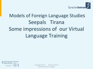 Models of Foreign Language Studies Seepals   Tirana Some impressions of  our Virtual Language Training